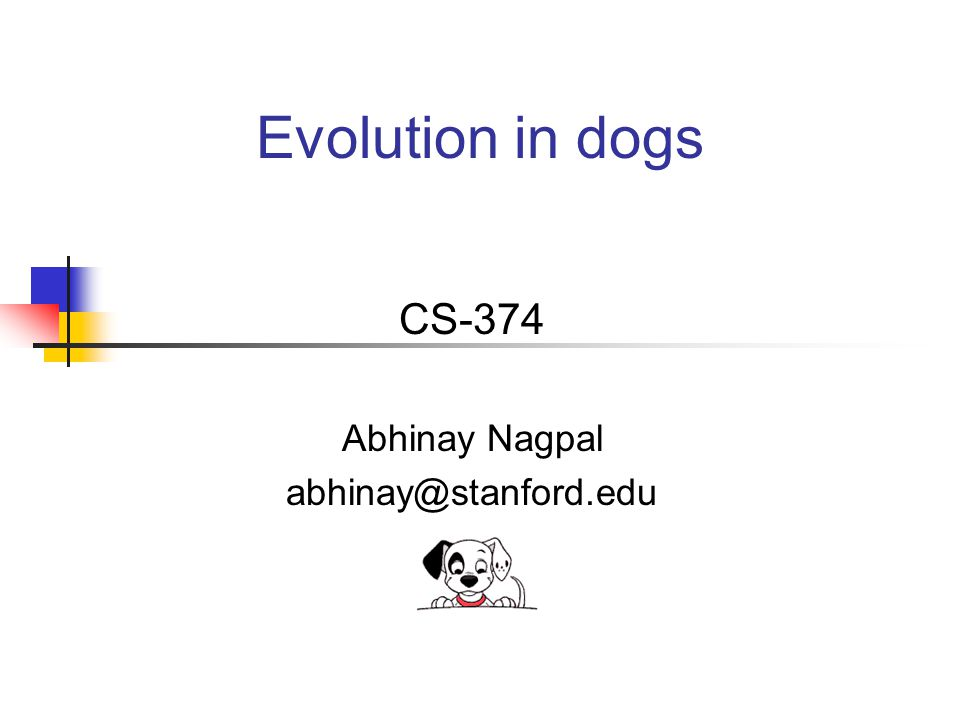 Evolution in dogs CS-374 Abhinay Nagpal abhinay@stanford.edu