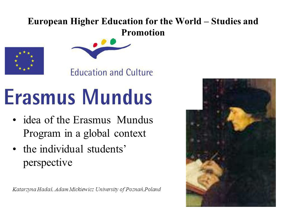 2 ERASMUS MUNDUS European Union Program provides for the establishment of 'Erasmus Mundus Masters Courses' with scholarships for students and scholars from all over the world, to obtain qualifications and experience in the European Union