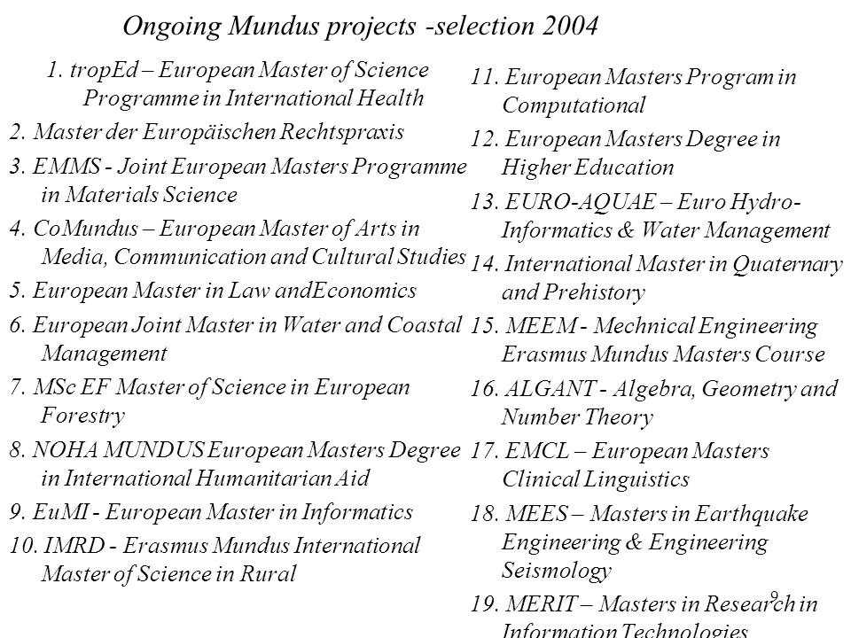 10 Ongoing Mundus projects -selection 2005 1.SpaceMaster – Joint European Master in Space Science and Technology 2.EMM Nano.