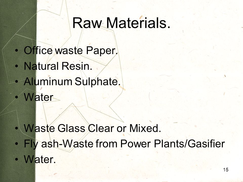 Raw Materials. Office waste Paper. Natural Resin.
