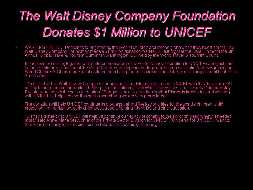 The Walt Disney Company Foundation Donates $1 Million to UNICEF WASHINGTON, DC- Dedicated to brightening the lives of children around the globe when t