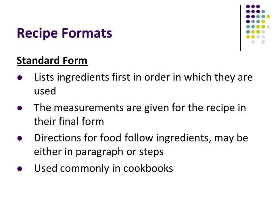 Recipe Formats Standard Form Lists ingredients first in order in which they are used The measurements are given for the recipe in their final form Dir