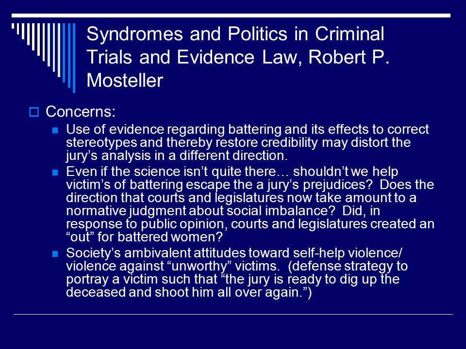 Syndromes and Politics in Criminal Trials and Evidence Law, Robert P. Mosteller  Concerns: Use of evidence regarding battering and its effects to cor