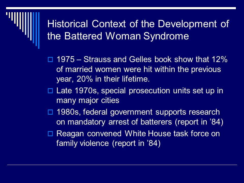 Historical Context of the Development of the Battered Woman Syndrome  1975 – Strauss and Gelles book show that 12% of married women were hit within t