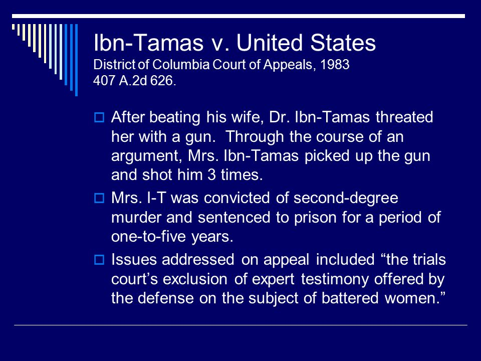 Ibn-Tamas v. United States District of Columbia Court of Appeals, 1983 407 A.2d 626.  After beating his wife, Dr. Ibn-Tamas threated her with a gun.