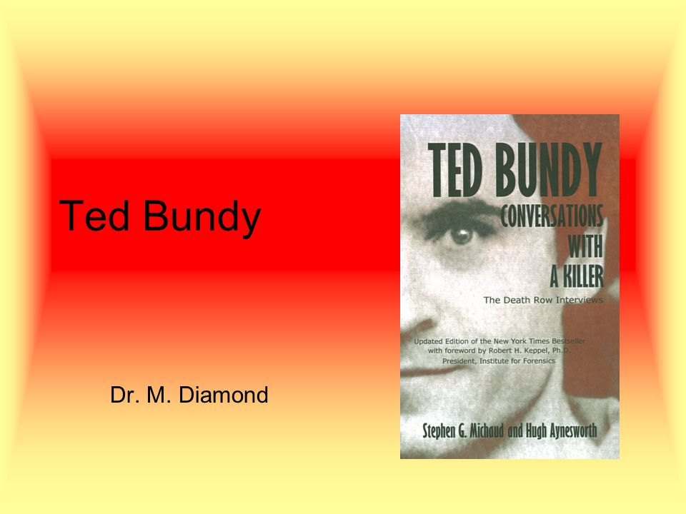 Ted Bundy Dr. M. Diamond