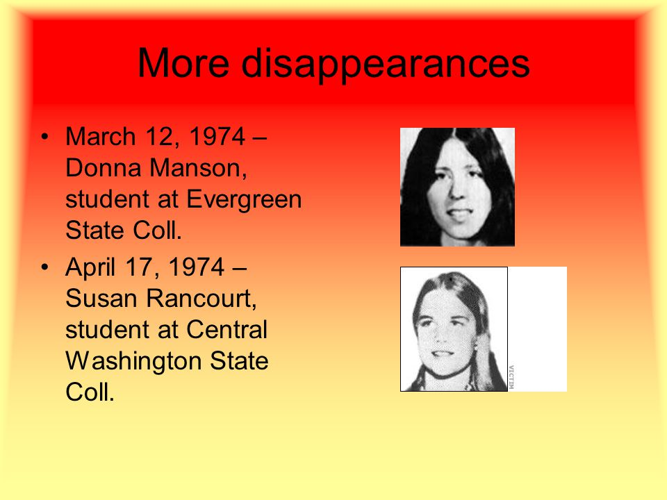 More disappearances March 12, 1974 – Donna Manson, student at Evergreen State Coll.