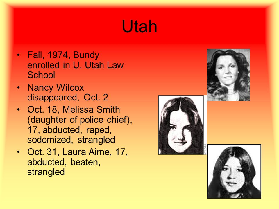 Utah Fall, 1974, Bundy enrolled in U. Utah Law School Nancy Wilcox disappeared, Oct.