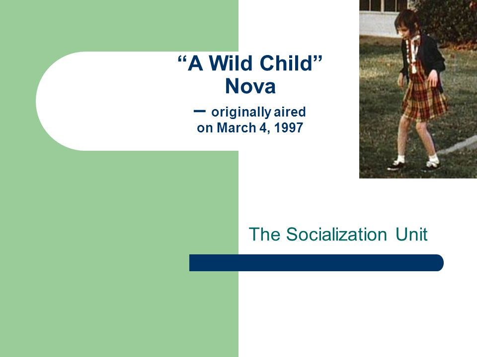 """A Wild Child"" Nova – originally aired on March 4, 1997 The Socialization Unit"