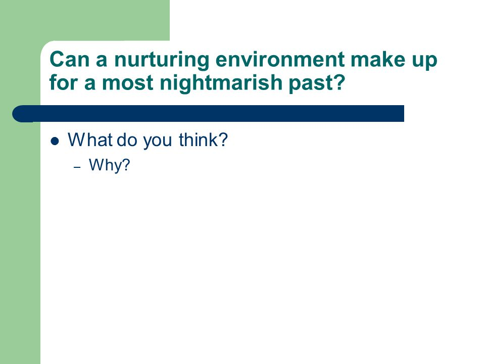 Can a nurturing environment make up for a most nightmarish past? What do you think? – Why?