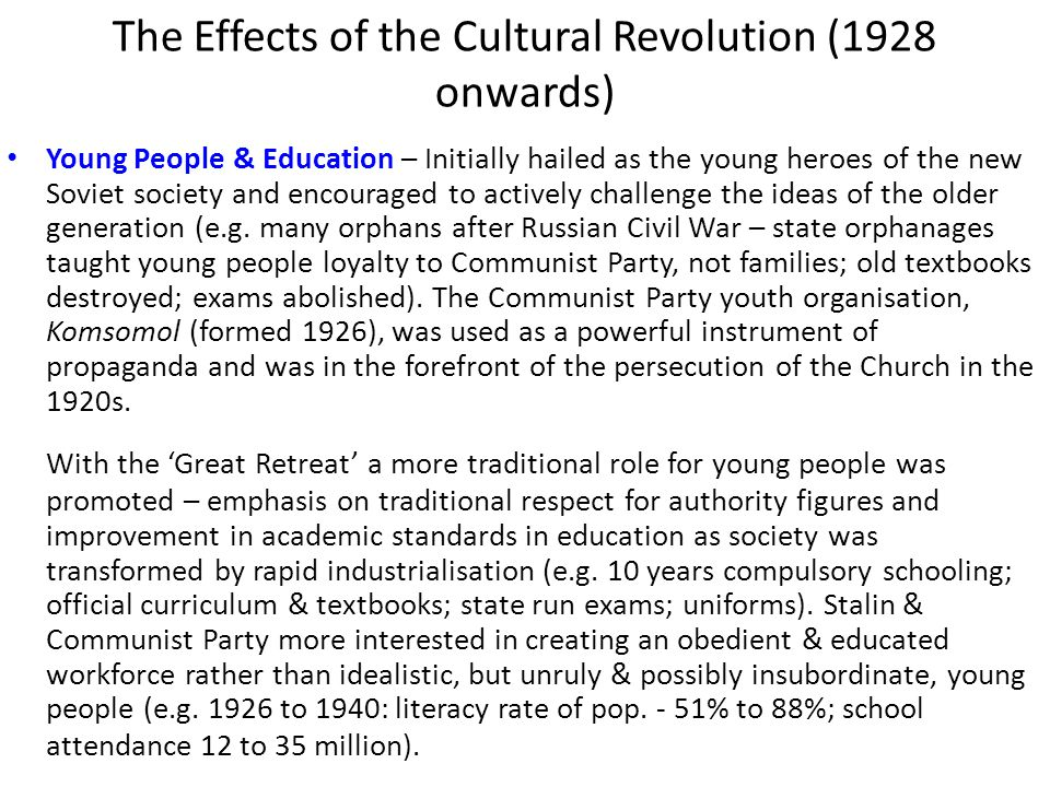 The Effects of the Cultural Revolution (1928 onwards) Young People & Education – Initially hailed as the young heroes of the new Soviet society and en