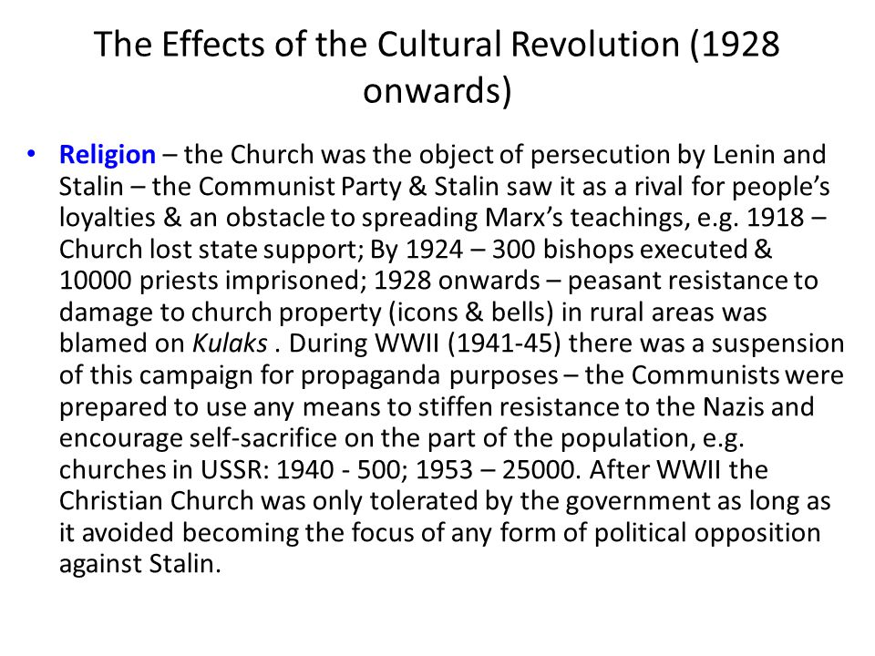 The Effects of the Cultural Revolution (1928 onwards) Religion – the Church was the object of persecution by Lenin and Stalin – the Communist Party &