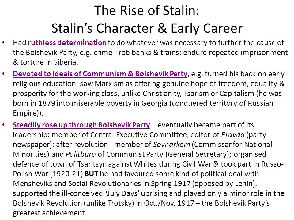 The Rise of Stalin: Stalin's Character & Early Career Had ruthless determination to do whatever was necessary to further the cause of the Bolshevik Pa
