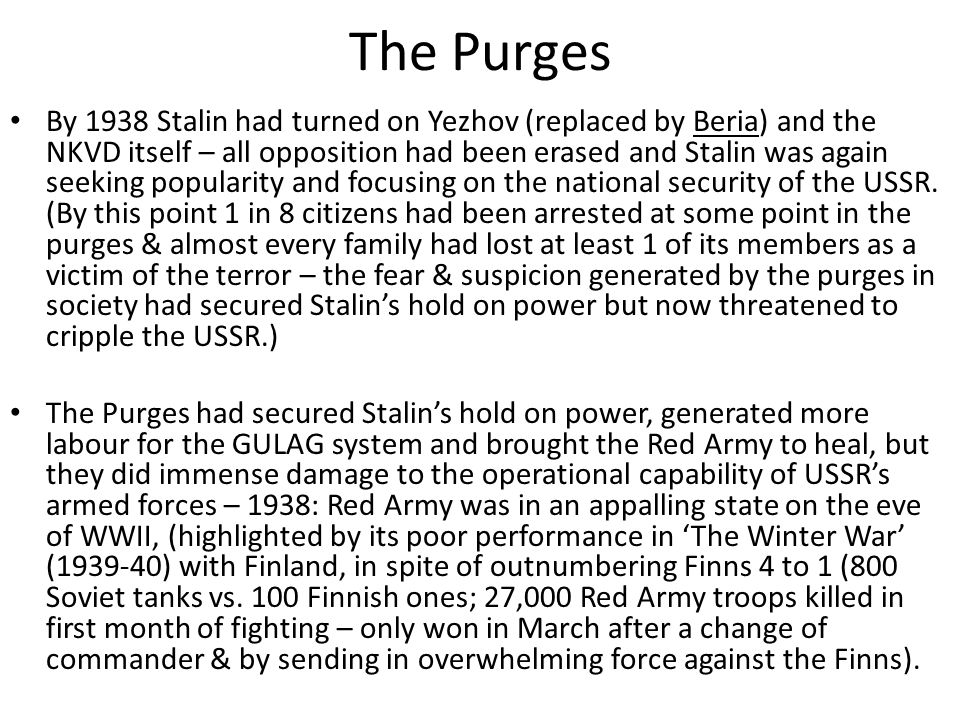 The Purges By 1938 Stalin had turned on Yezhov (replaced by Beria) and the NKVD itself – all opposition had been erased and Stalin was again seeking p