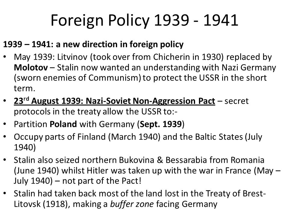 Foreign Policy 1939 - 1941 1939 – 1941: a new direction in foreign policy May 1939: Litvinov (took over from Chicherin in 1930) replaced by Molotov –