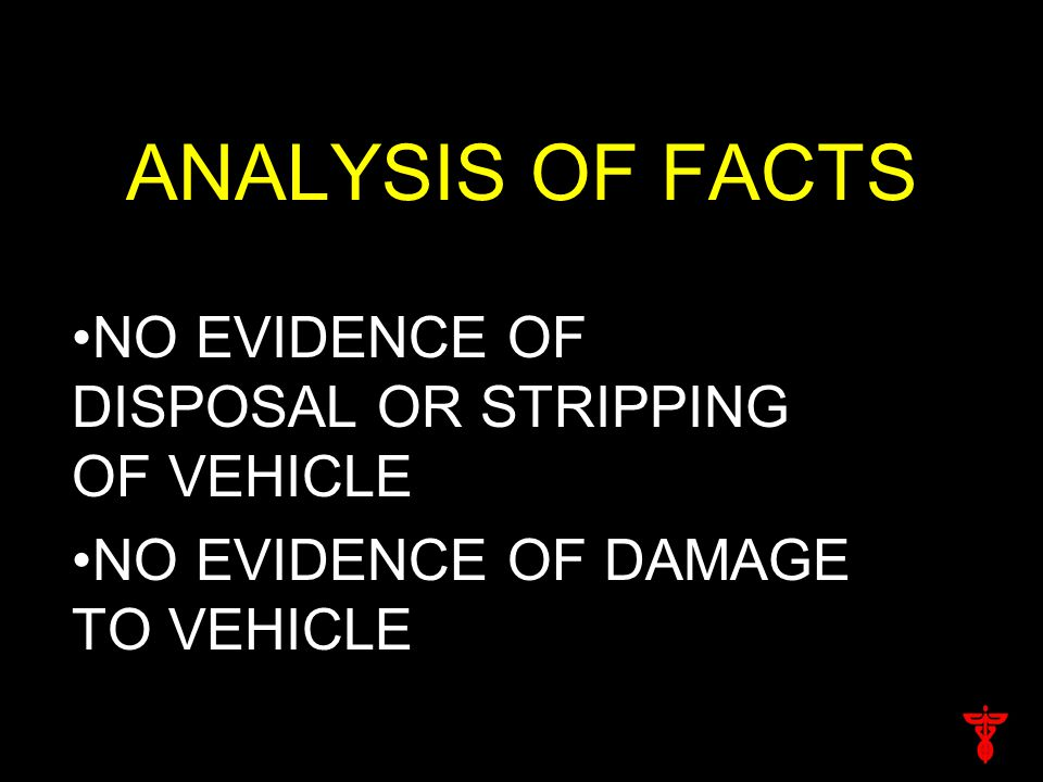 ANALYSIS OF FACTS NO EVIDENCE OF DISPOSAL OR STRIPPING OF VEHICLE NO EVIDENCE OF DAMAGE TO VEHICLE