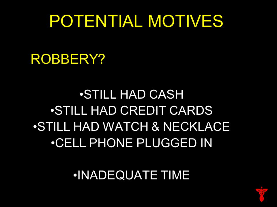 POTENTIAL MOTIVES ROBBERY.
