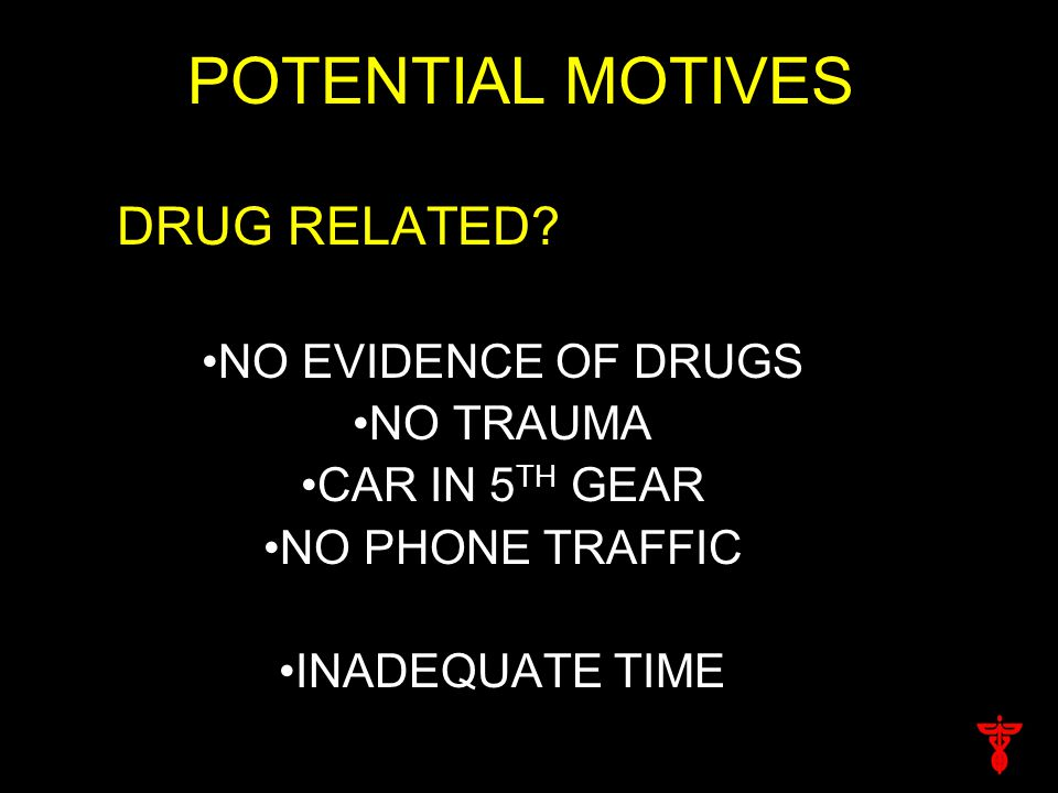 POTENTIAL MOTIVES DRUG RELATED.