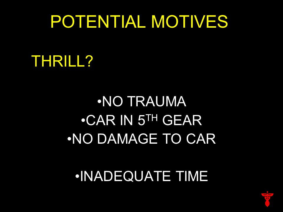 POTENTIAL MOTIVES THRILL NO TRAUMA CAR IN 5 TH GEAR NO DAMAGE TO CAR INADEQUATE TIME