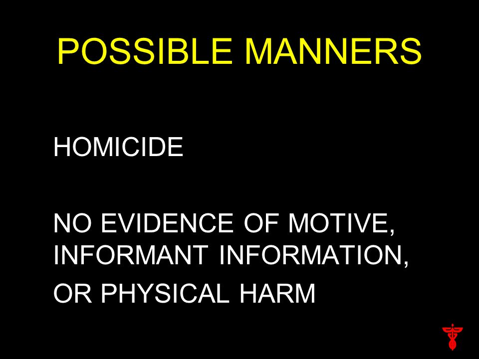 POSSIBLE MANNERS HOMICIDE NO EVIDENCE OF MOTIVE, INFORMANT INFORMATION, OR PHYSICAL HARM