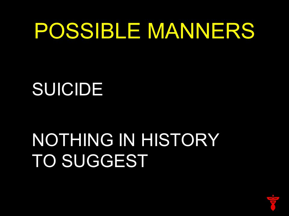 POSSIBLE MANNERS SUICIDE NOTHING IN HISTORY TO SUGGEST