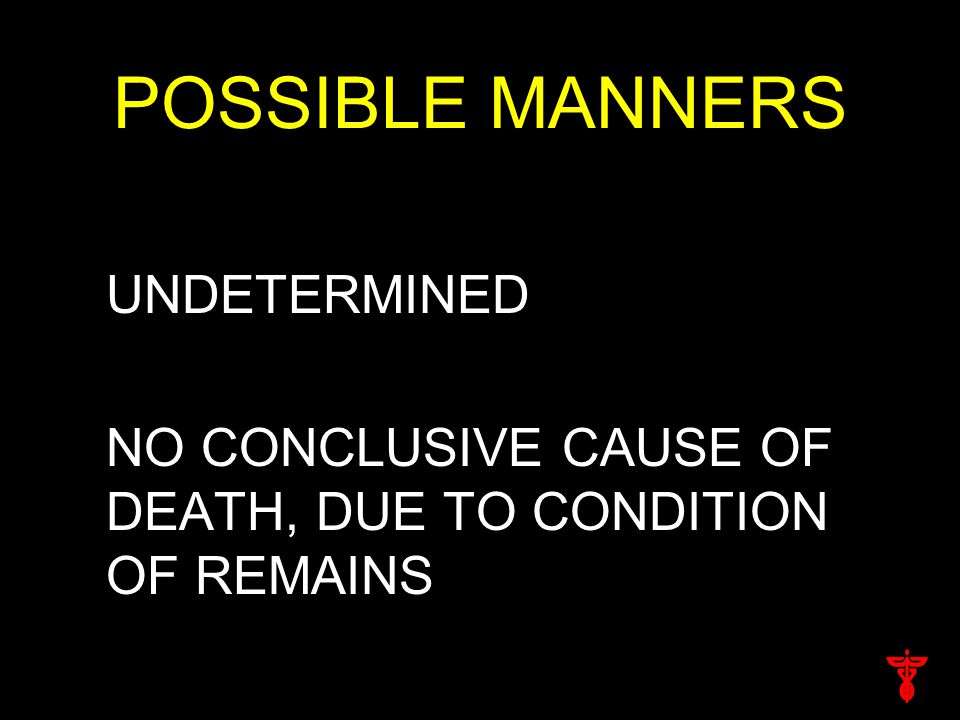 POSSIBLE MANNERS UNDETERMINED NO CONCLUSIVE CAUSE OF DEATH, DUE TO CONDITION OF REMAINS