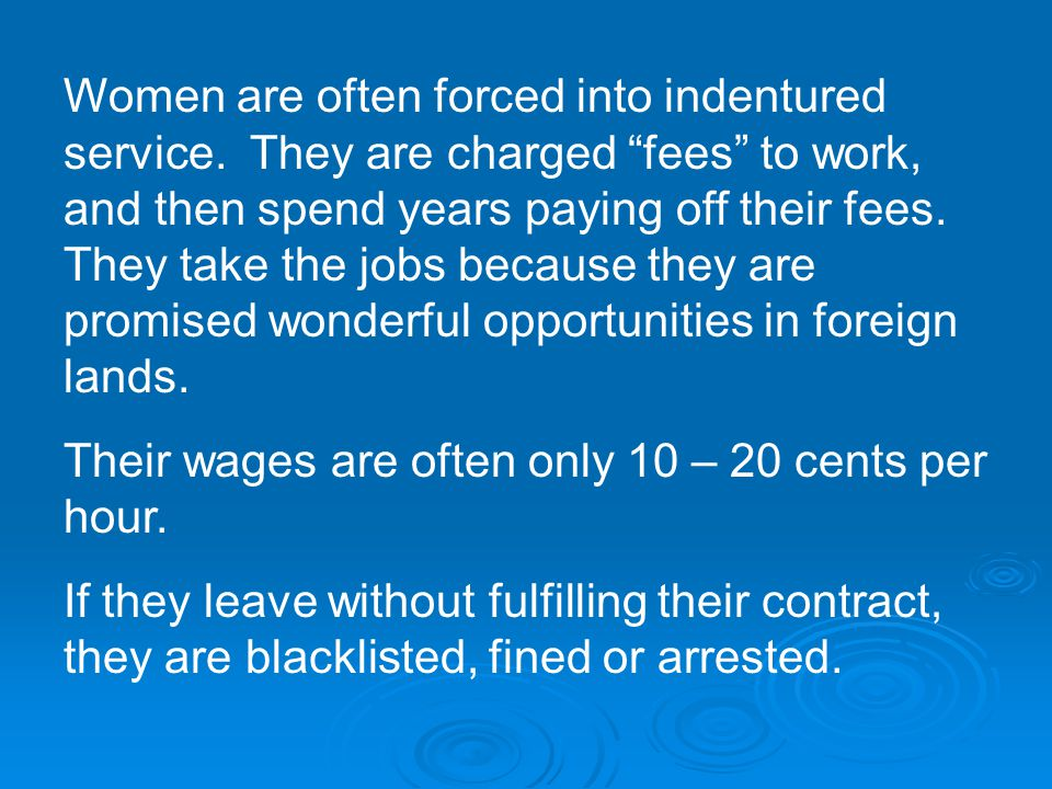 Women are often forced into indentured service.