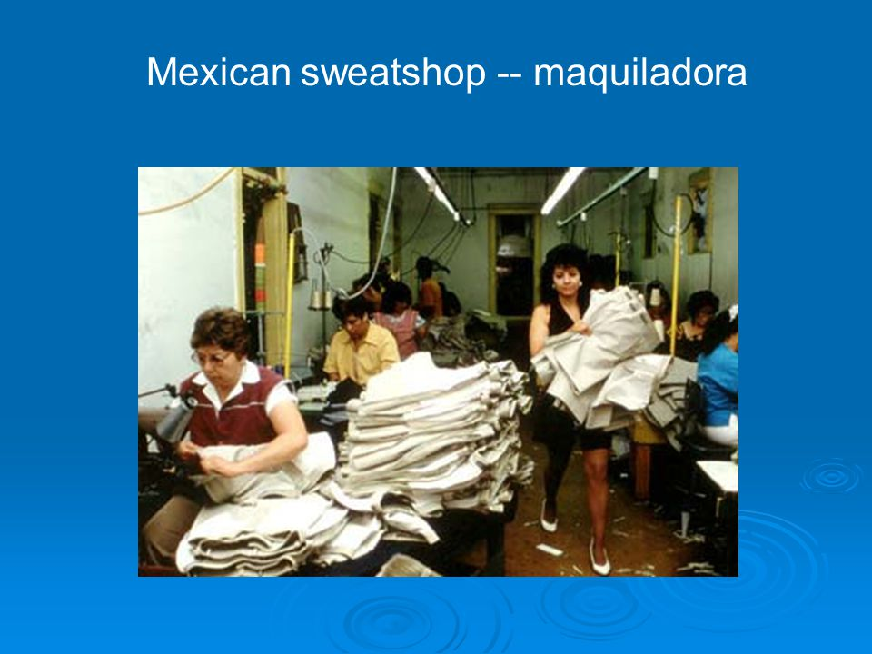 Mexican sweatshop -- maquiladora