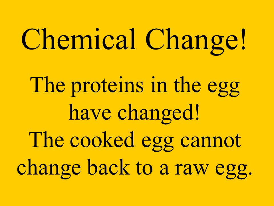 Chemical Change. The proteins in the egg have changed.