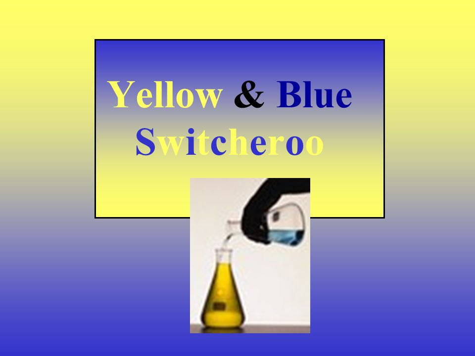 Yellow & Blue Switcheroo