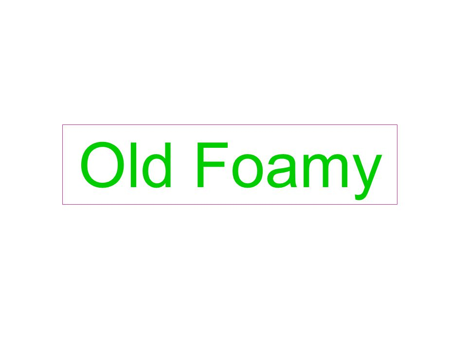 Old Foamy