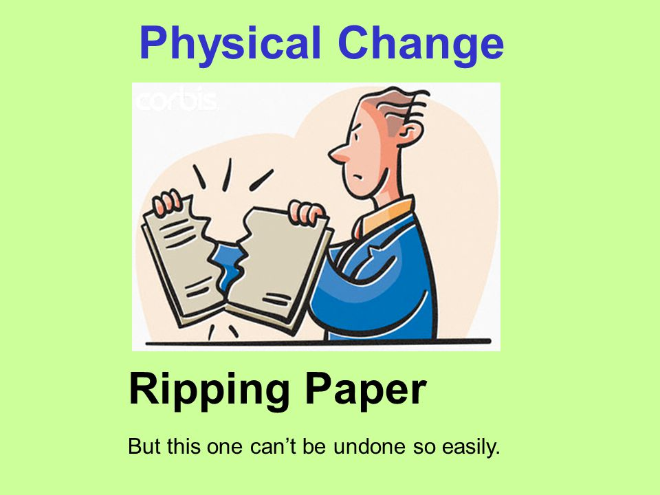 Physical Change Ripping Paper But this one can't be undone so easily.