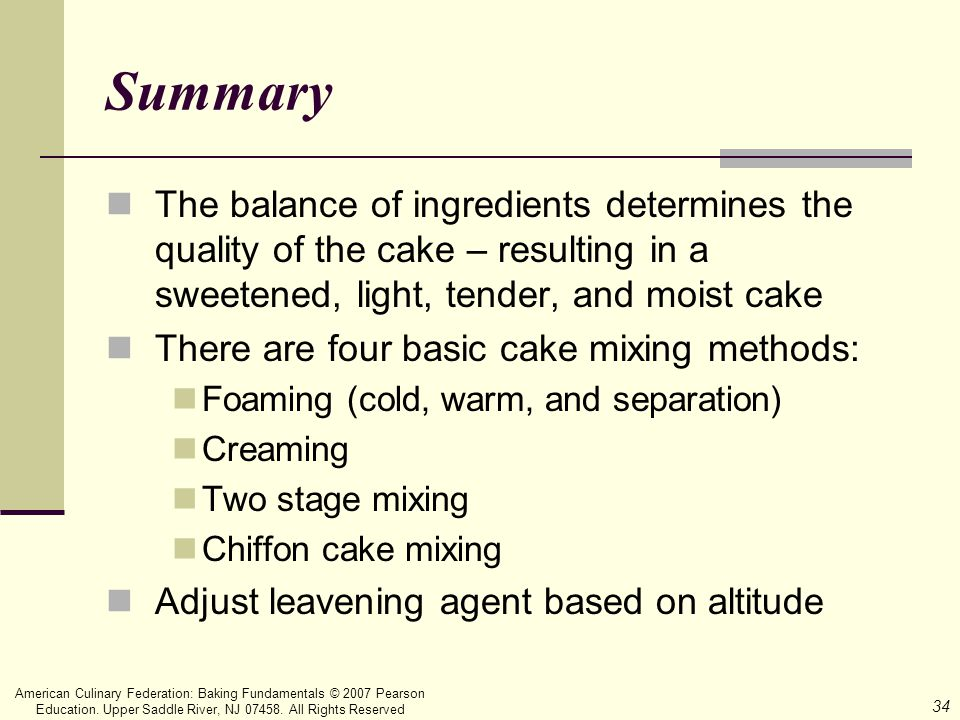 34 American Culinary Federation: Baking Fundamentals © 2007 Pearson Education. Upper Saddle River, NJ 07458. All Rights Reserved Summary The balance o