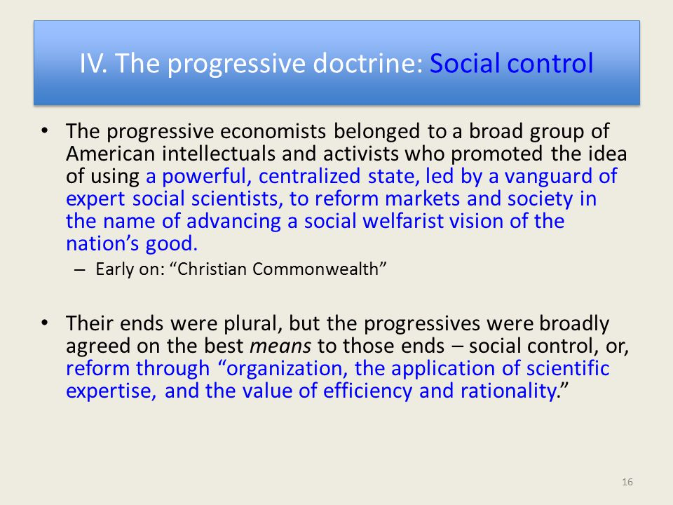 IV. The progressive doctrine: Social control The progressive economists belonged to a broad group of American intellectuals and activists who promoted