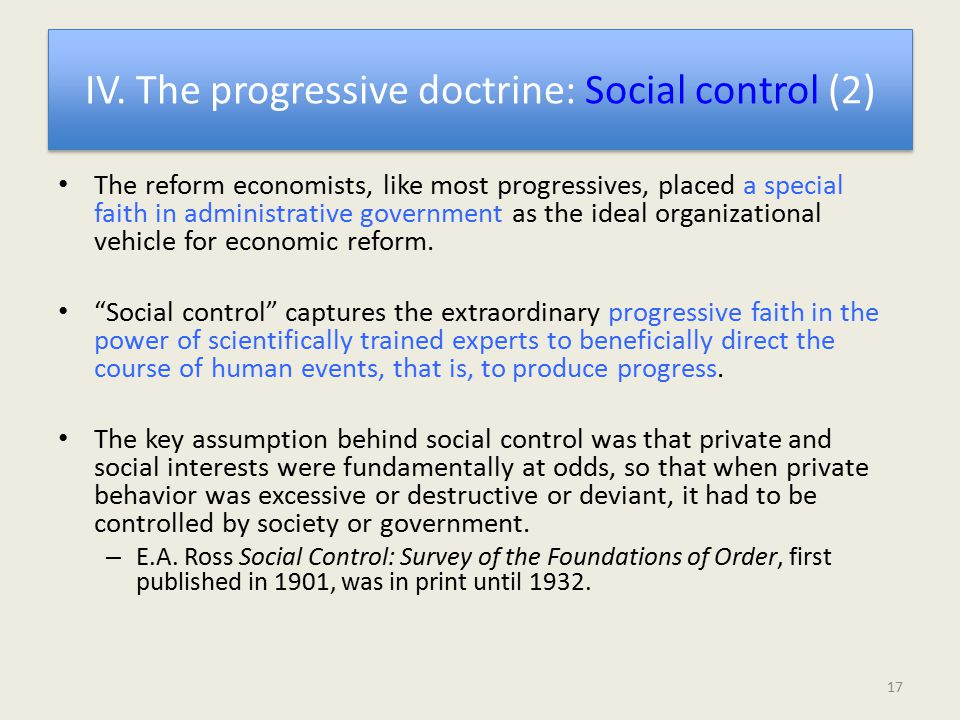 IV. The progressive doctrine: Social control (2) The reform economists, like most progressives, placed a special faith in administrative government as