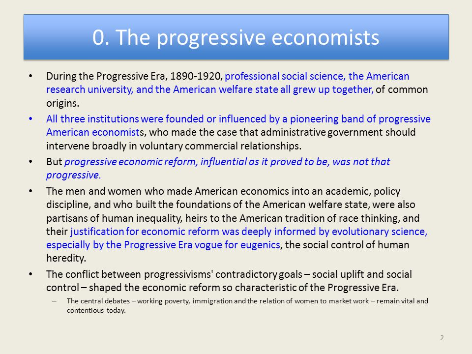 0. The progressive economists During the Progressive Era, 1890-1920, professional social science, the American research university, and the American w