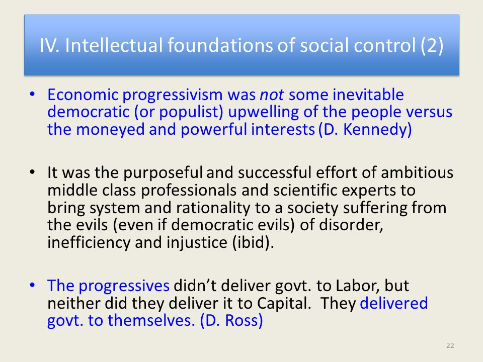 IV. Intellectual foundations of social control (2) Economic progressivism was not some inevitable democratic (or populist) upwelling of the people ver