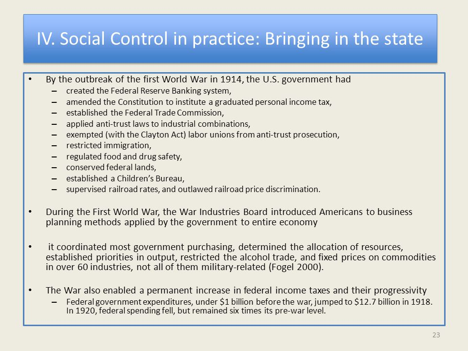 IV. Social Control in practice: Bringing in the state By the outbreak of the first World War in 1914, the U.S. government had – created the Federal Re