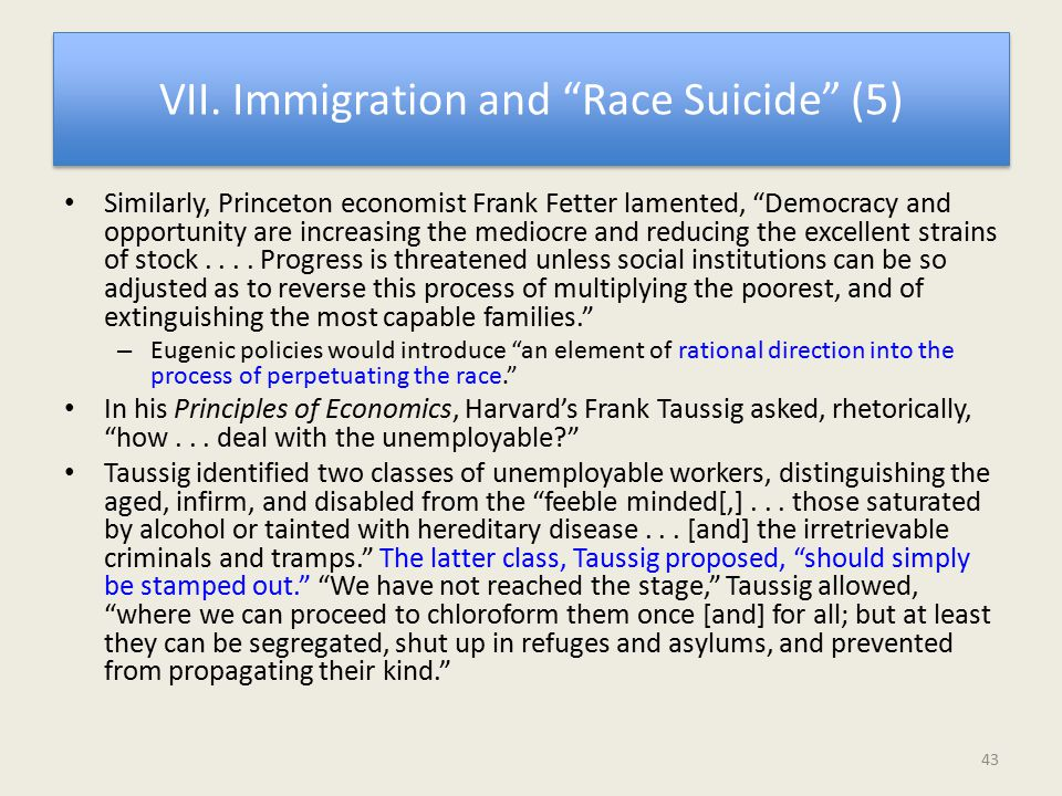 "VII. Immigration and ""Race Suicide"" (5) Similarly, Princeton economist Frank Fetter lamented, ""Democracy and opportunity are increasing the mediocre a"
