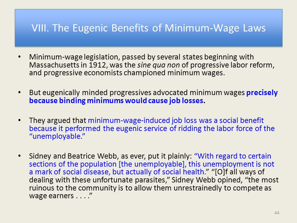 VIII. The Eugenic Benefits of Minimum-Wage Laws Minimum-wage legislation, passed by several states beginning with Massachusetts in 1912, was the sine