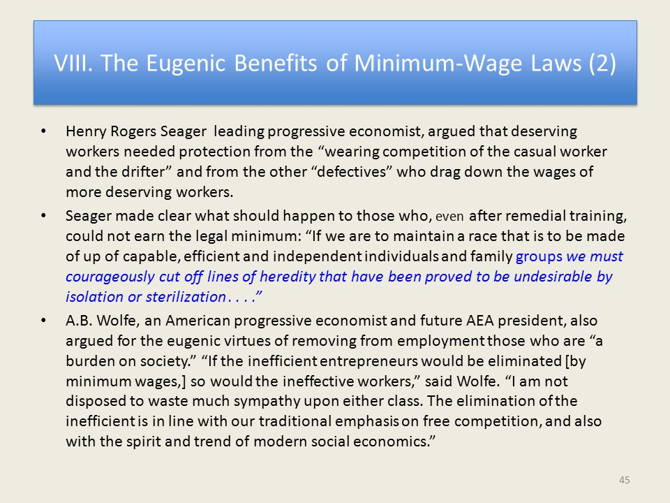 VIII. The Eugenic Benefits of Minimum-Wage Laws (2) Henry Rogers Seager leading progressive economist, argued that deserving workers needed protection