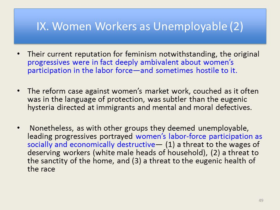 IX. Women Workers as Unemployable (2) Their current reputation for feminism notwithstanding, the original progressives were in fact deeply ambivalent