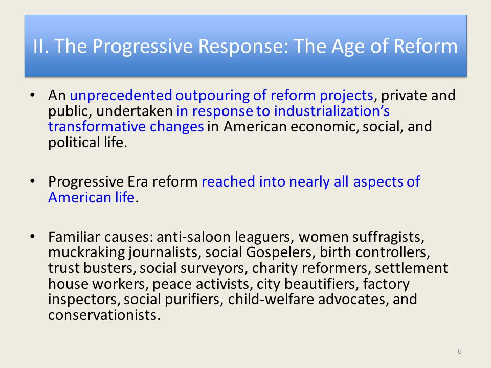 II. The Progressive Response: The Age of Reform An unprecedented outpouring of reform projects, private and public, undertaken in response to industri