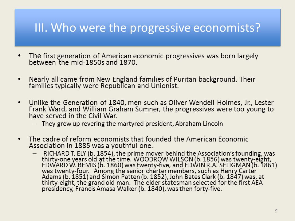 III. Who were the progressive economists? The first generation of American economic progressives was born largely between the mid-1850s and 1870. Near