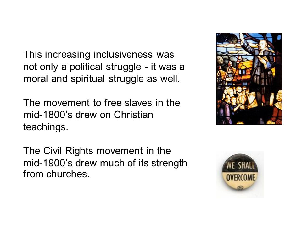 This increasing inclusiveness was not only a political struggle - it was a moral and spiritual struggle as well.