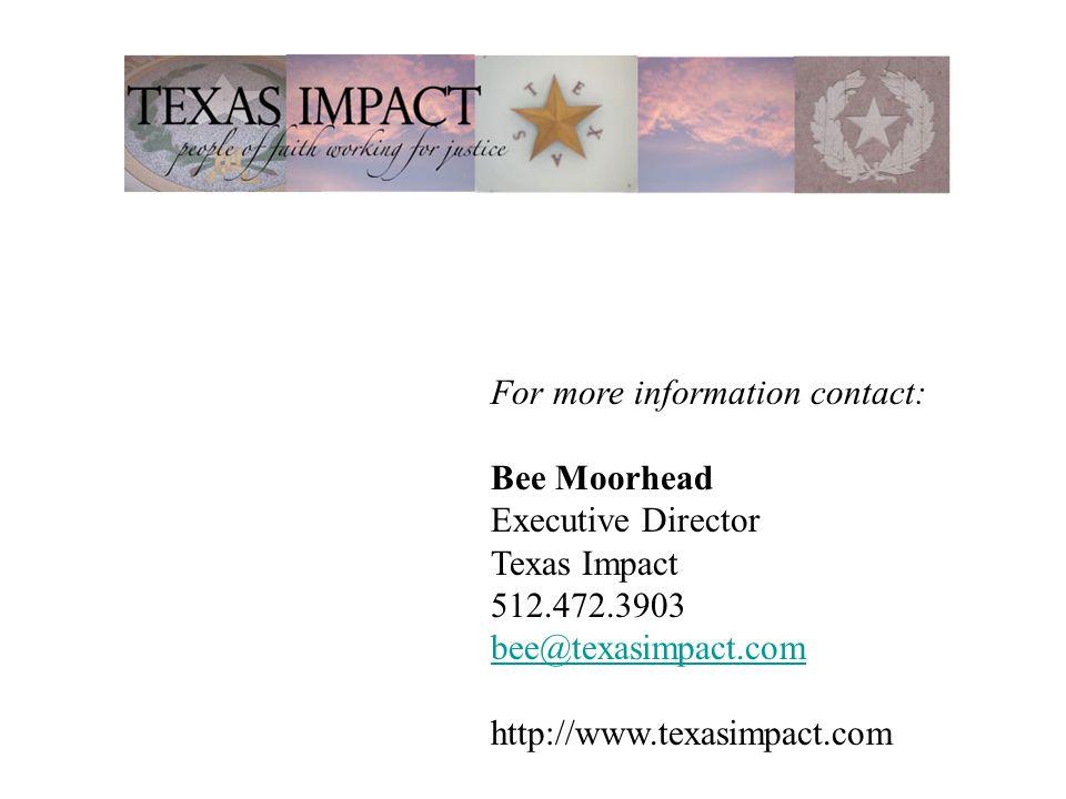 For more information contact: Bee Moorhead Executive Director Texas Impact 512.472.3903 bee@texasimpact.com http://www.texasimpact.com