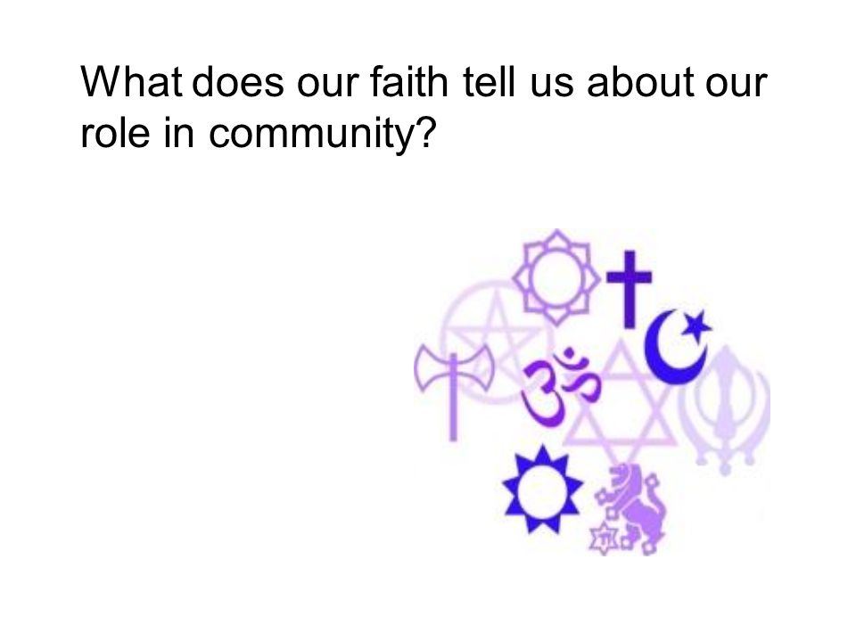 What does our faith tell us about our role in community?