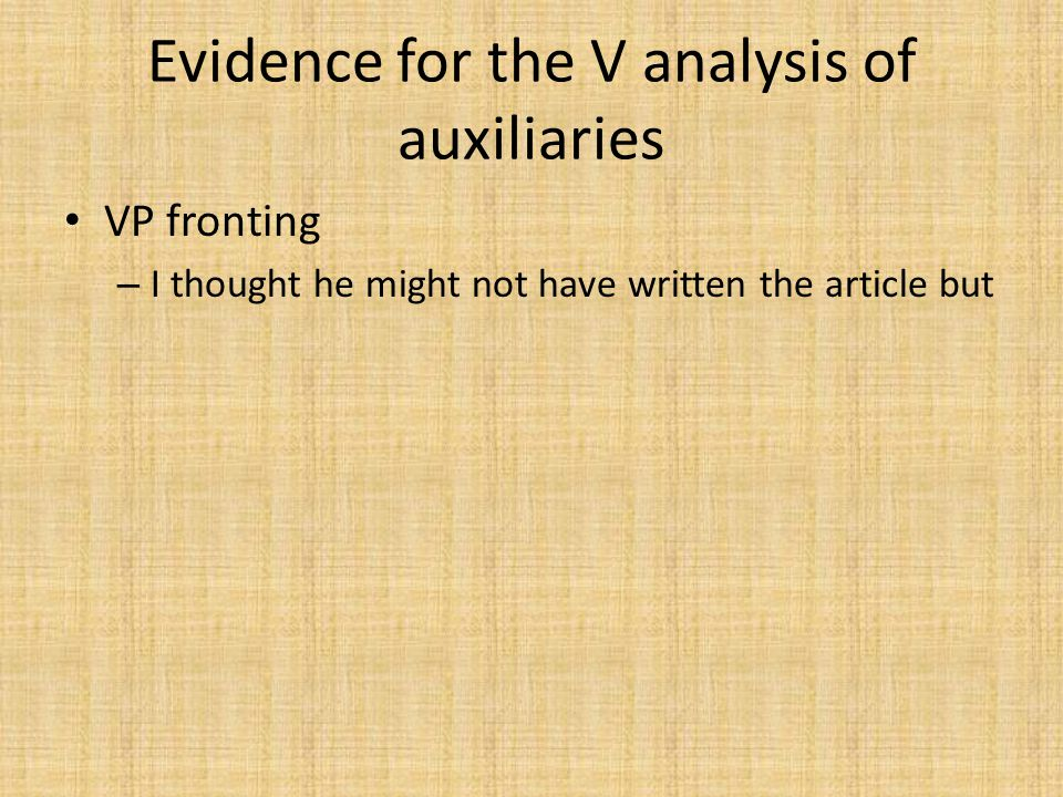 Evidence for the V analysis of auxiliaries VP fronting – I thought he might not have written the article but