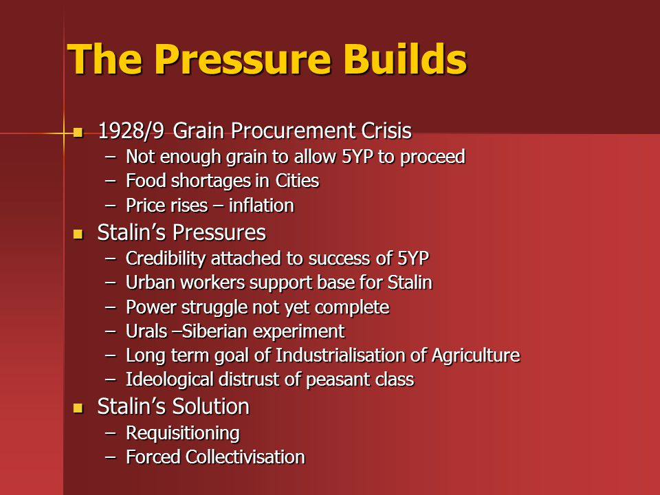 The Pressure Builds 1928/9 Grain Procurement Crisis 1928/9 Grain Procurement Crisis –Not enough grain to allow 5YP to proceed –Food shortages in Citie