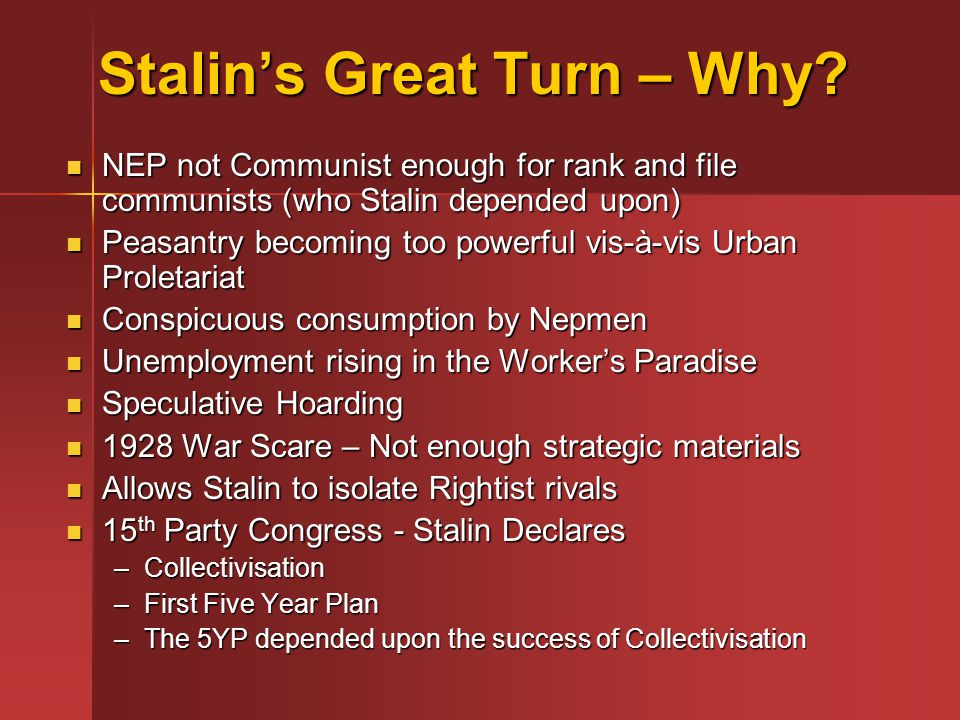 Stalin's Great Turn – Why? NEP not Communist enough for rank and file communists (who Stalin depended upon) NEP not Communist enough for rank and file
